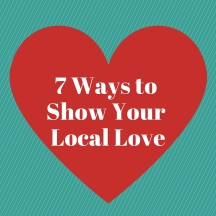 7 Ways to Show Your Local Love